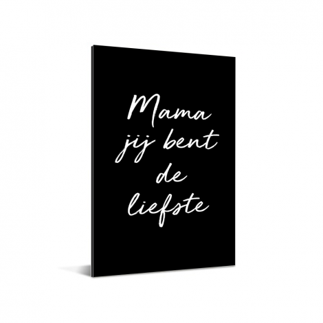 Moederdag - Mama jij bent de liefste – zwart met witte letters Aluminium