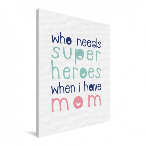 Moederdag - Who needs super heroes when I have mom Canvas