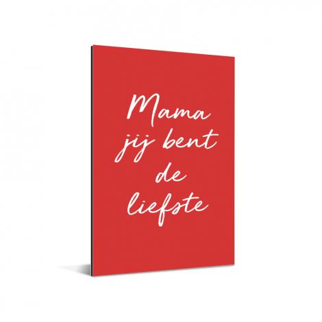 Moederdag - Mama jij bent de liefste - voor de liefste mama Aluminium