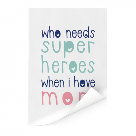 Moederdag - Who needs super heroes when I have mom Poster