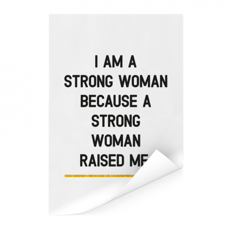 Moederdag - Ik ben een sterke vrouw omdat een sterke vrouw mij heeft opgevoed Poster