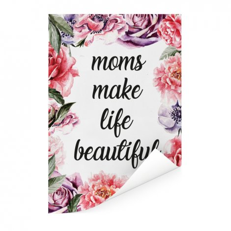 Moederdag - Moms make life beautiful Poster