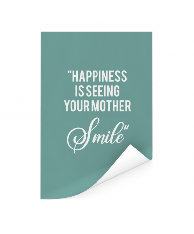 Moederdag - Happiness is seeing your mother smile Poster