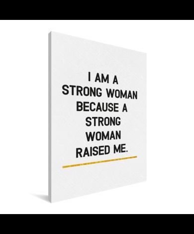 Moederdag - Ik ben een sterke vrouw omdat een sterke vrouw mij heeft opgevoed Canvas