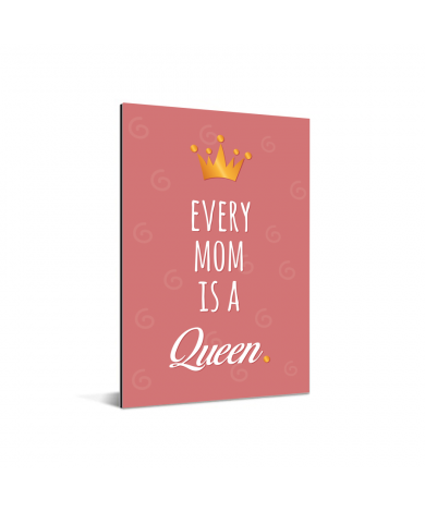 Moederdag - Every mom is a queen Aluminium
