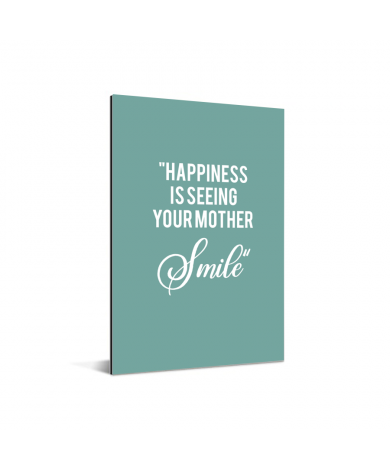 Moederdag - Happiness is seeing your mother smile Aluminium